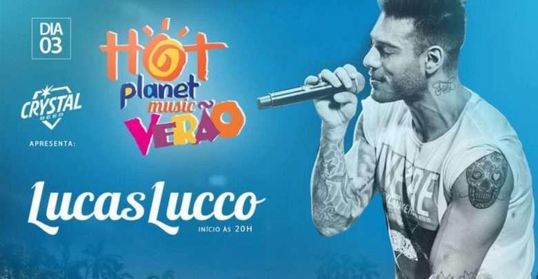 Hoje sábado tem ele Lucas Lucco no Hot Planet Music Verão 1