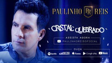 Cristal Quebrado - Paulinho Reis (compositor:Paulinho Reis/Rodrigo Costa)